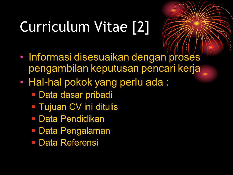 Curriculum Vitae [2] Informasi disesuaikan dengan proses pengambilan keputusan pencari kerja. Hal-hal pokok yang perlu ada :